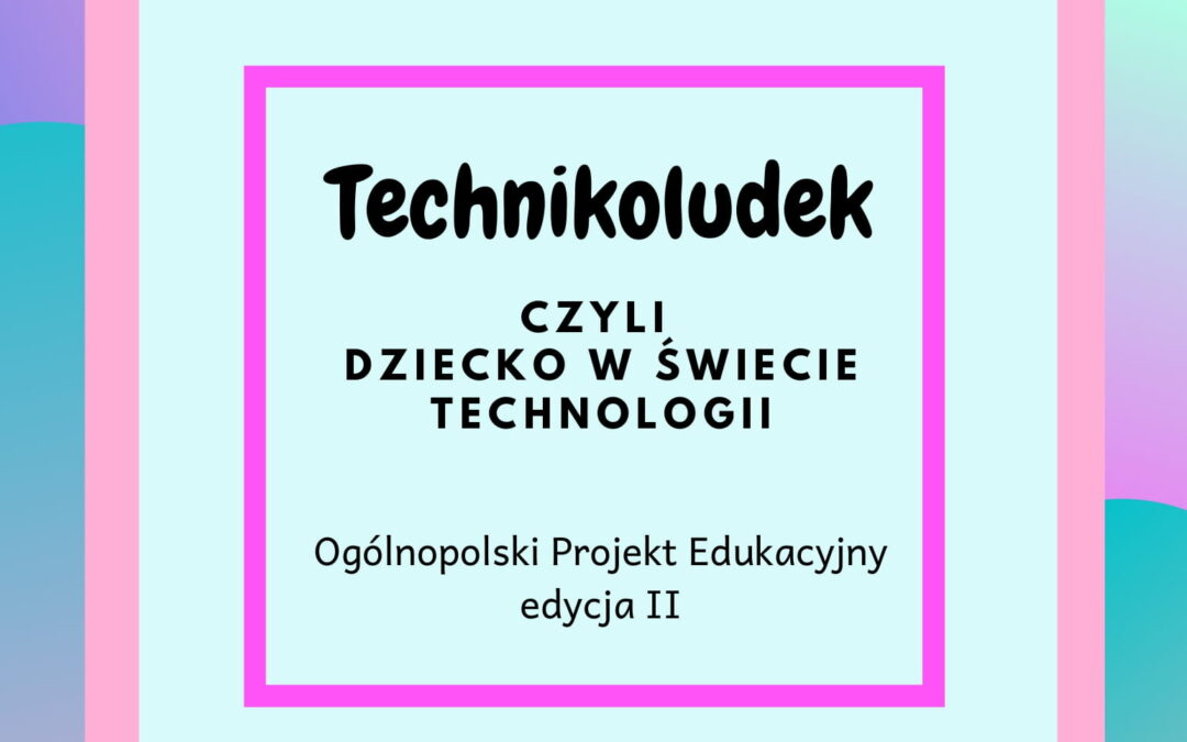 Technikoludek czyli dziecko w świecie technologii